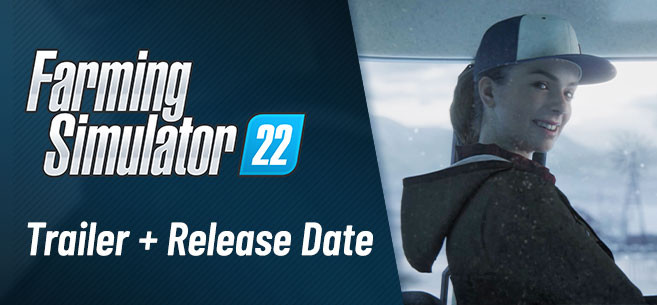 Release Date and Trailer Revealed for Farming Simulator 22!