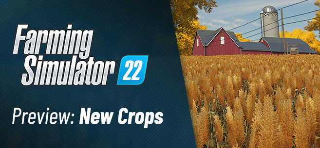 More Details About New Crops in Farming Simulator 22!